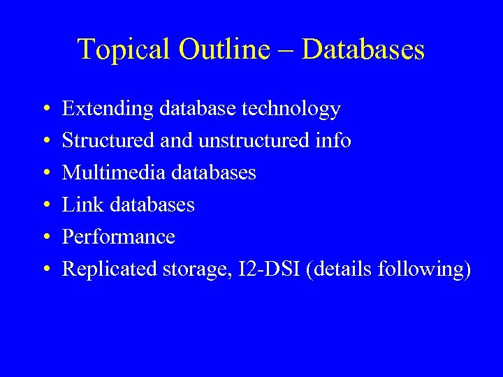 Topical Outline – Databases • • • Extending database technology Structured and unstructured info
