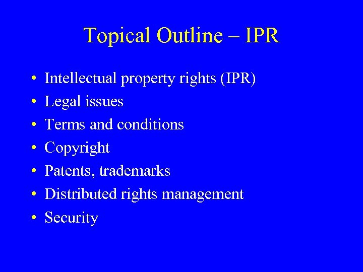 Topical Outline – IPR • • Intellectual property rights (IPR) Legal issues Terms and
