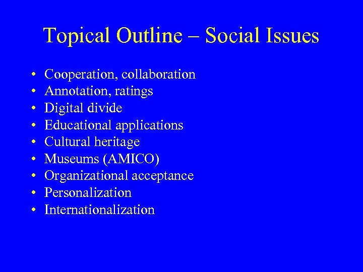 Topical Outline – Social Issues • • • Cooperation, collaboration Annotation, ratings Digital divide
