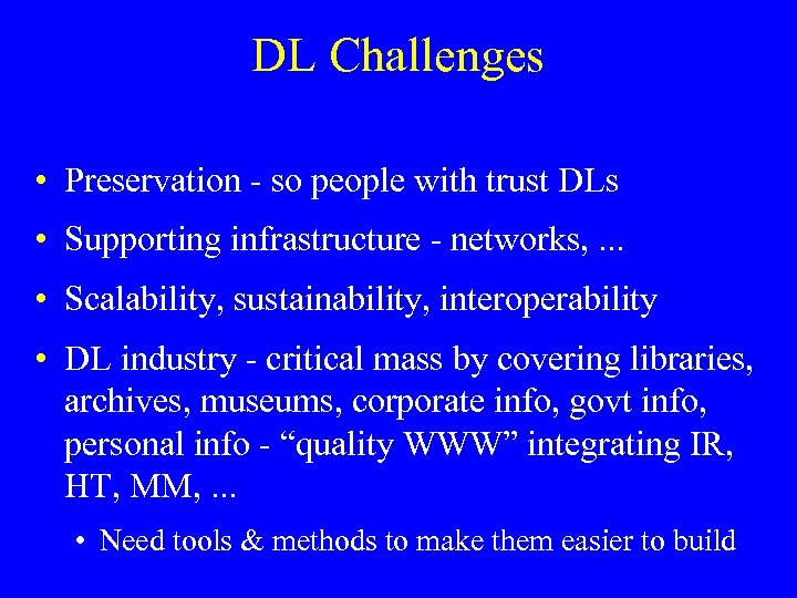 DL Challenges • Preservation - so people with trust DLs • Supporting infrastructure -