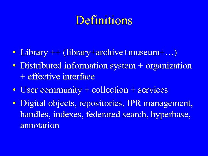Definitions • Library ++ (library+archive+museum+…) • Distributed information system + organization + effective interface