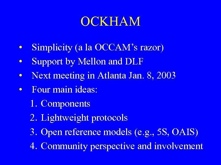OCKHAM • • Simplicity (a la OCCAM's razor) Support by Mellon and DLF Next