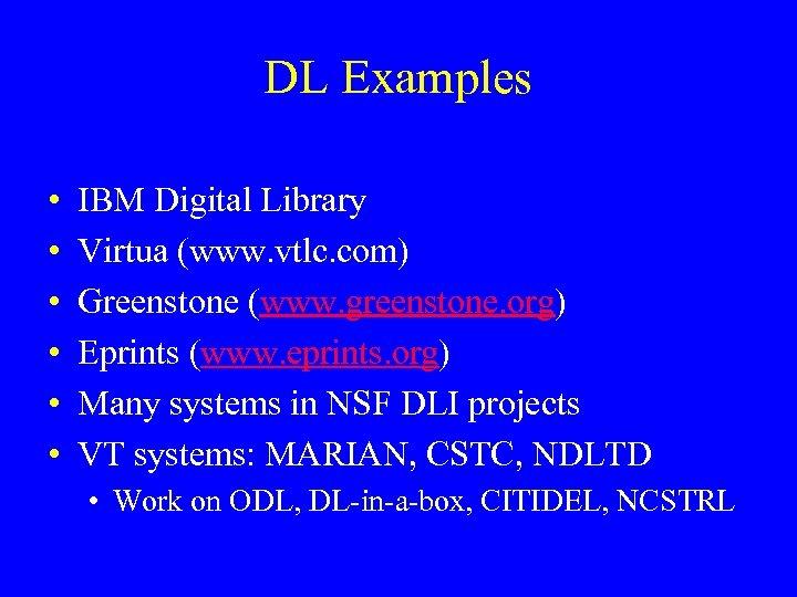 DL Examples • • • IBM Digital Library Virtua (www. vtlc. com) Greenstone (www.