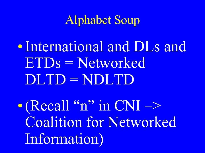 Alphabet Soup • International and DLs and ETDs = Networked DLTD = NDLTD •