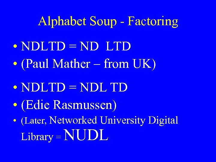 Alphabet Soup - Factoring • NDLTD = ND LTD • (Paul Mather – from