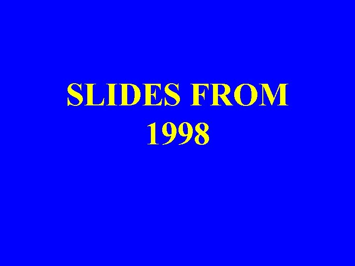 SLIDES FROM 1998