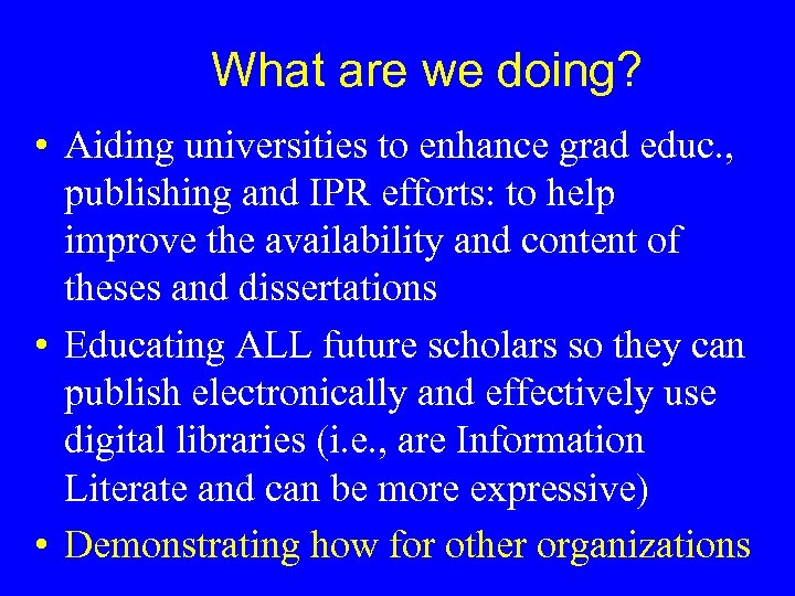 What are we doing? • Aiding universities to enhance grad educ. , publishing and
