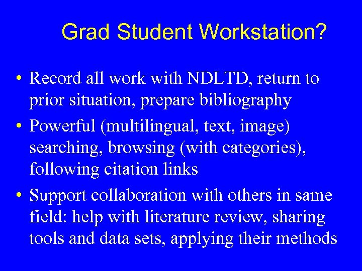 Grad Student Workstation? • Record all work with NDLTD, return to prior situation, prepare