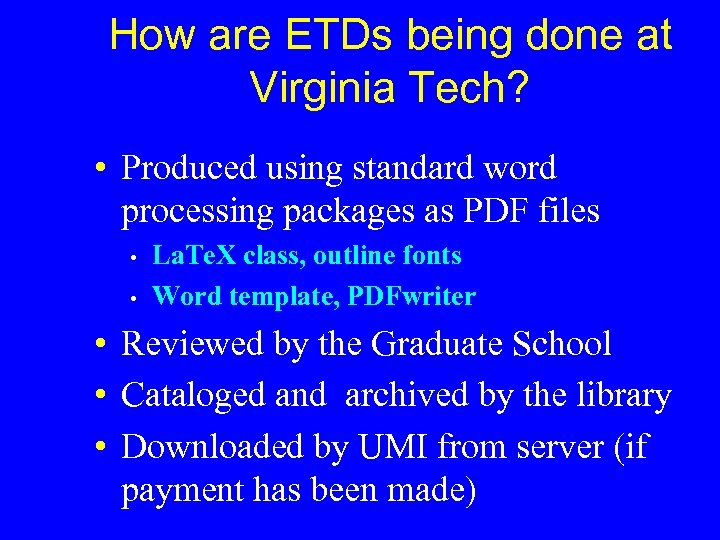 How are ETDs being done at Virginia Tech? • Produced using standard word processing