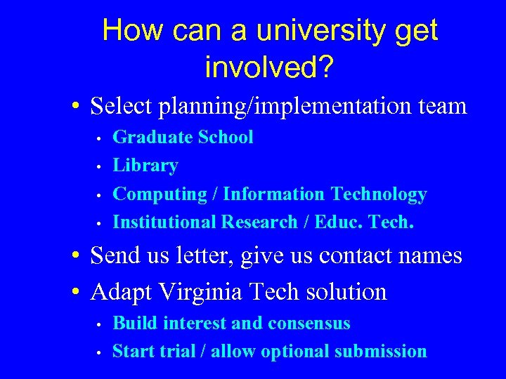 How can a university get involved? • Select planning/implementation team • • Graduate School