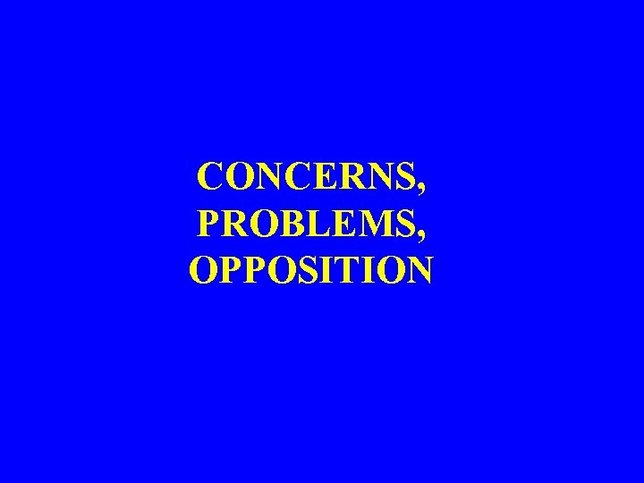 CONCERNS, PROBLEMS, OPPOSITION