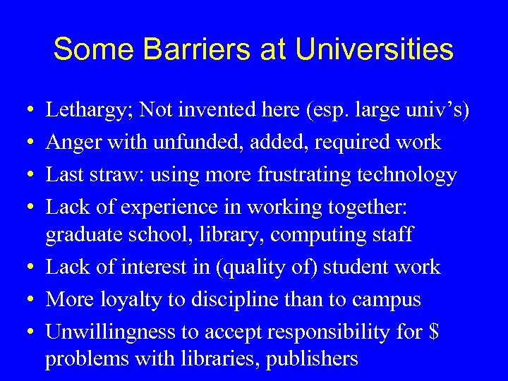 Some Barriers at Universities • • Lethargy; Not invented here (esp. large univ's) Anger