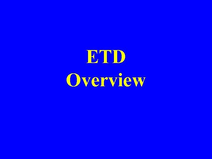 ETD Overview