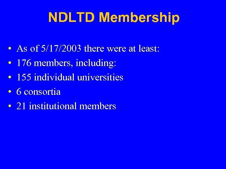 NDLTD Membership • • • As of 5/17/2003 there were at least: 176 members,