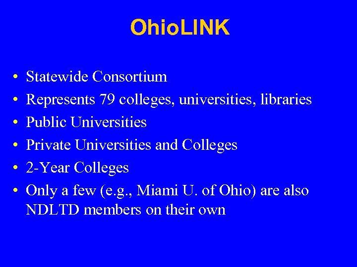 Ohio. LINK • • • Statewide Consortium Represents 79 colleges, universities, libraries Public Universities