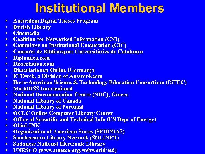 Institutional Members • • • • • • Australian Digital Theses Program British Library