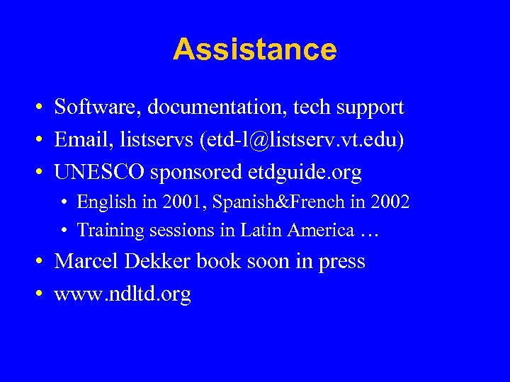Assistance • Software, documentation, tech support • Email, listservs (etd-l@listserv. vt. edu) • UNESCO