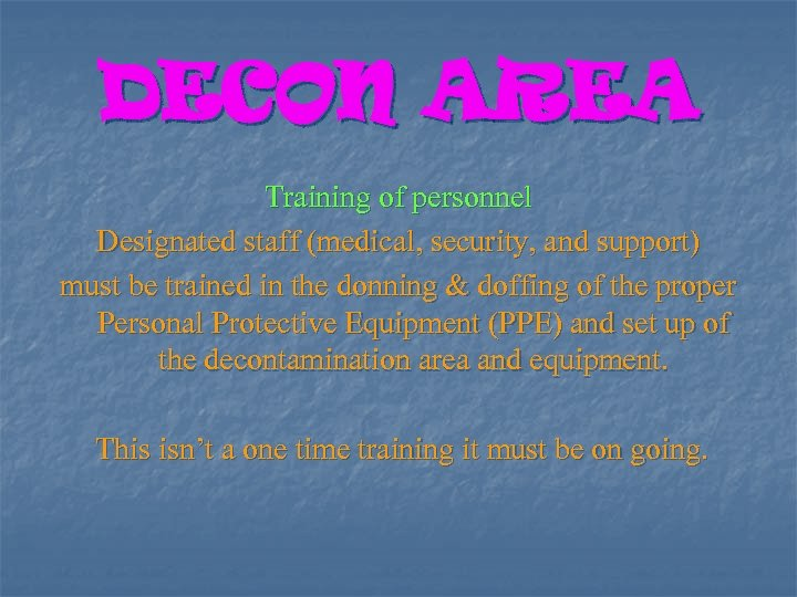 DECON AREA Training of personnel Designated staff (medical, security, and support) must be trained