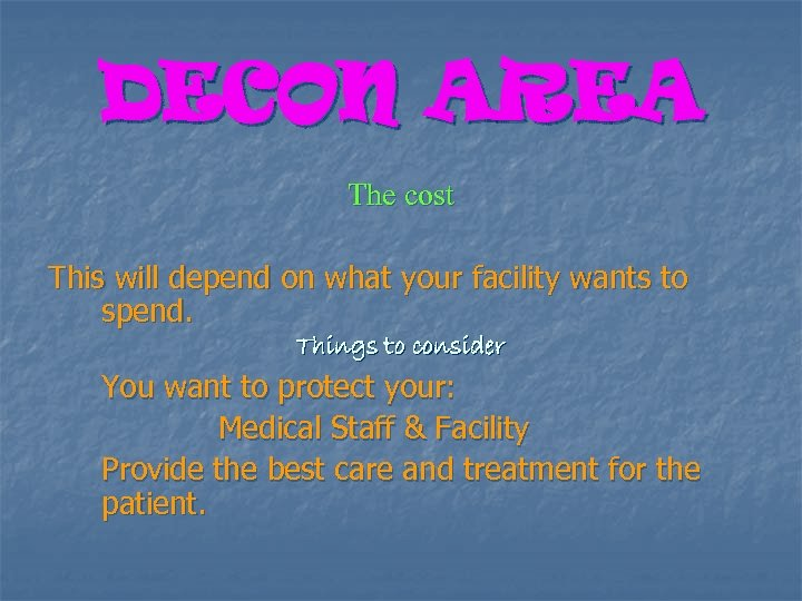DECON AREA The cost This will depend on what your facility wants to spend.