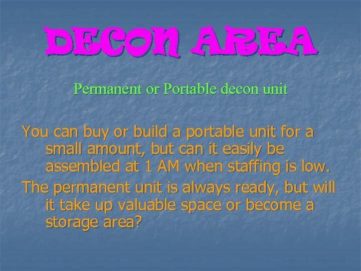 DECON AREA Permanent or Portable decon unit You can buy or build a portable