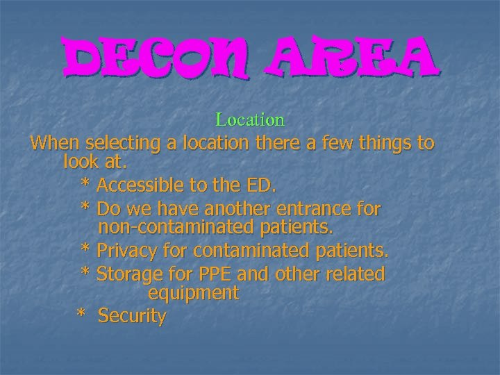 DECON AREA Location When selecting a location there a few things to look at.
