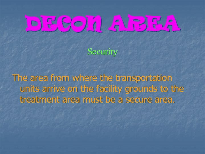 DECON AREA Security The area from where the transportation units arrive on the facility