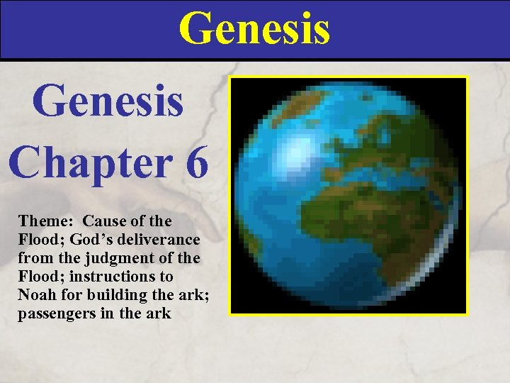 Genesis Chapter 6 Theme: Cause of the Flood; God's deliverance from the judgment of