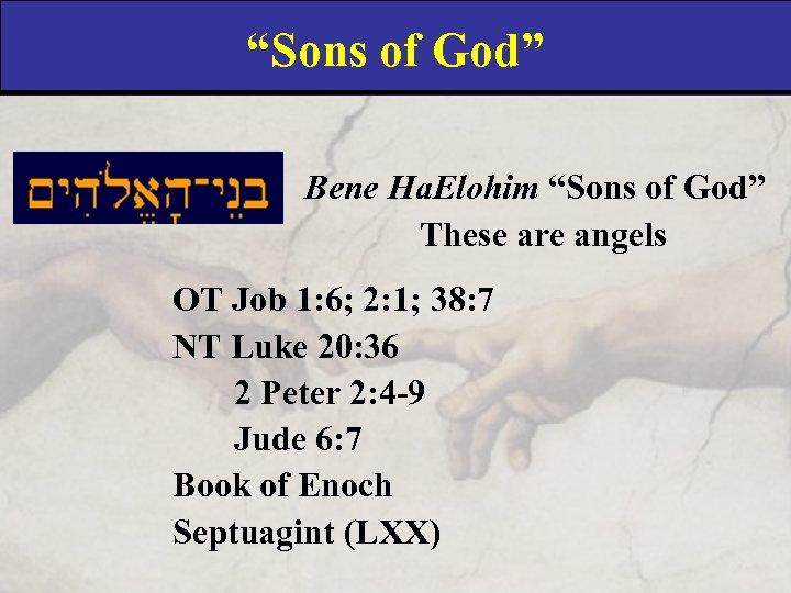 """Sons of God"" Bene Ha. Elohim ""Sons of God"" These are angels OT Job"