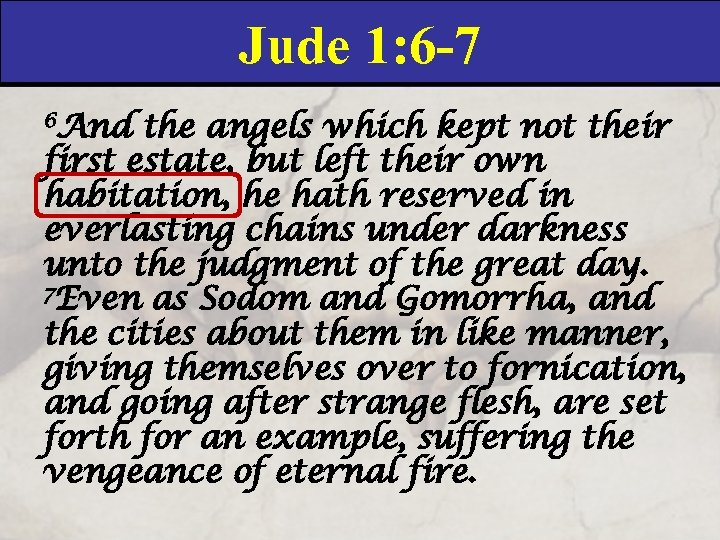 Jude 1: 6 -7 6 And the angels which kept not their first estate,