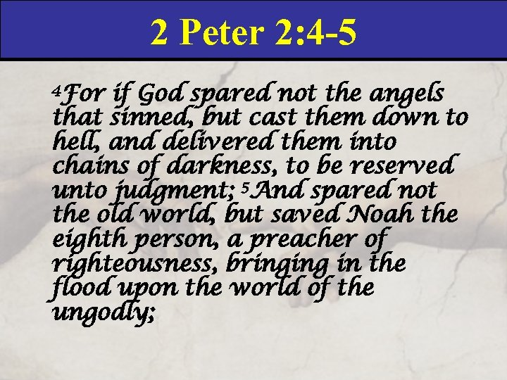 2 Peter 2: 4 -5 4 For if God spared not the angels that