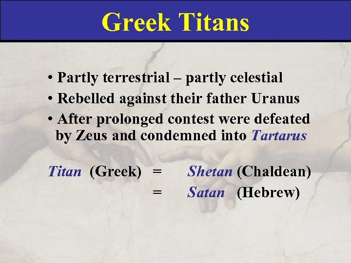 Greek Titans • Partly terrestrial – partly celestial • Rebelled against their father Uranus
