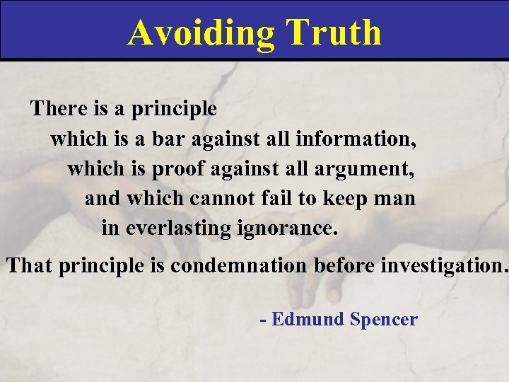 Avoiding Truth There is a principle which is a bar against all information, which