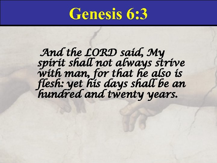 Genesis 6: 3 And the LORD said, My spirit shall not always strive with