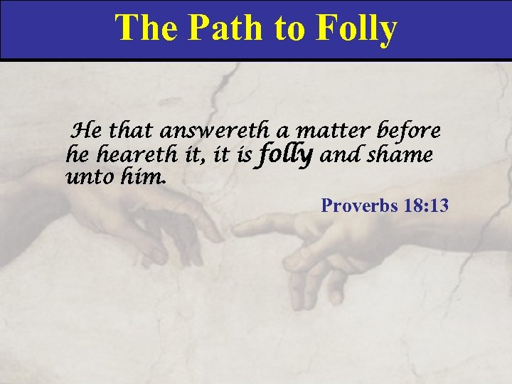 The Path to Folly He that answereth a matter before he heareth it, it