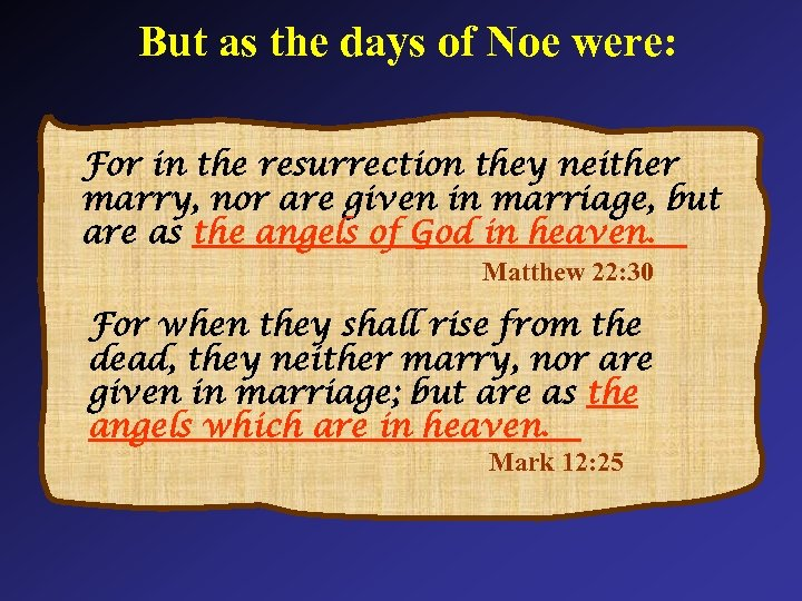 But as the days of Noe were: For in the resurrection they neither marry,