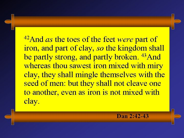 42 And as the toes of the feet were part of iron, and part