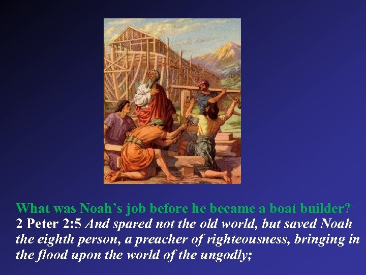 What was Noah's job before he became a boat builder? 2 Peter 2: 5