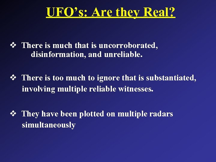 UFO's: Are they Real? v There is much that is uncorroborated, disinformation, and unreliable.