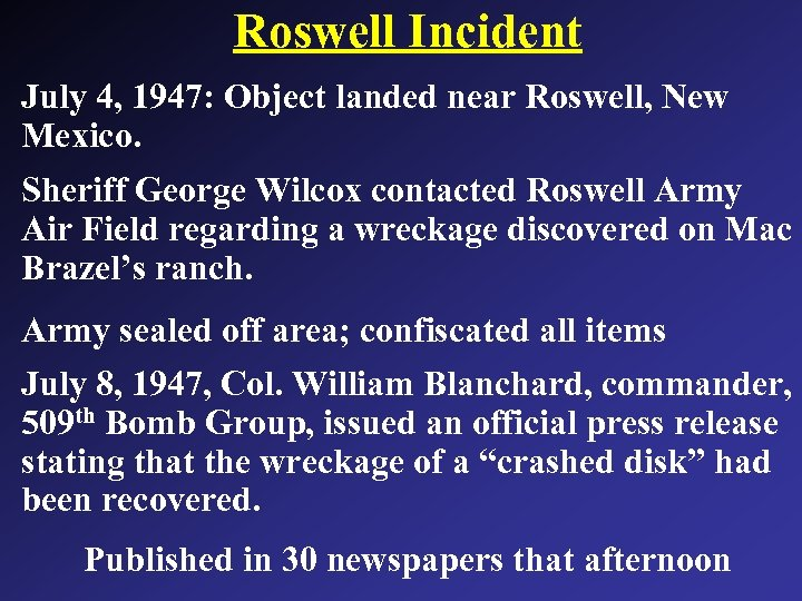 Roswell Incident July 4, 1947: Object landed near Roswell, New Mexico. Sheriff George Wilcox