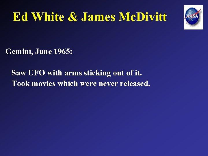 Ed White & James Mc. Divitt Gemini, June 1965: Saw UFO with arms sticking