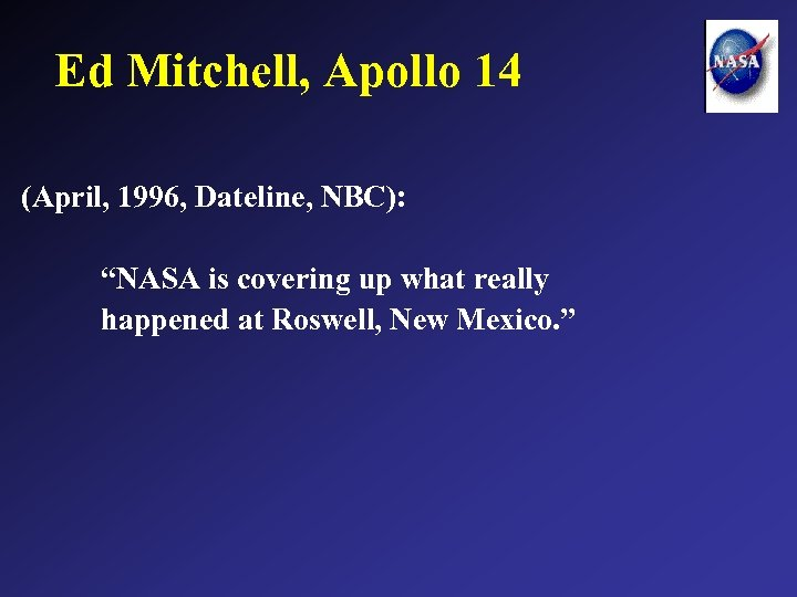 """Ed Mitchell, Apollo 14 (April, 1996, Dateline, NBC): """"NASA is covering up what really"""