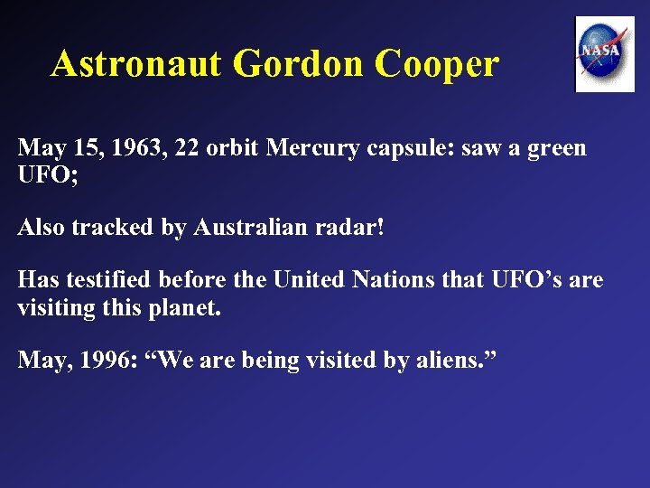 Astronaut Gordon Cooper May 15, 1963, 22 orbit Mercury capsule: saw a green UFO;