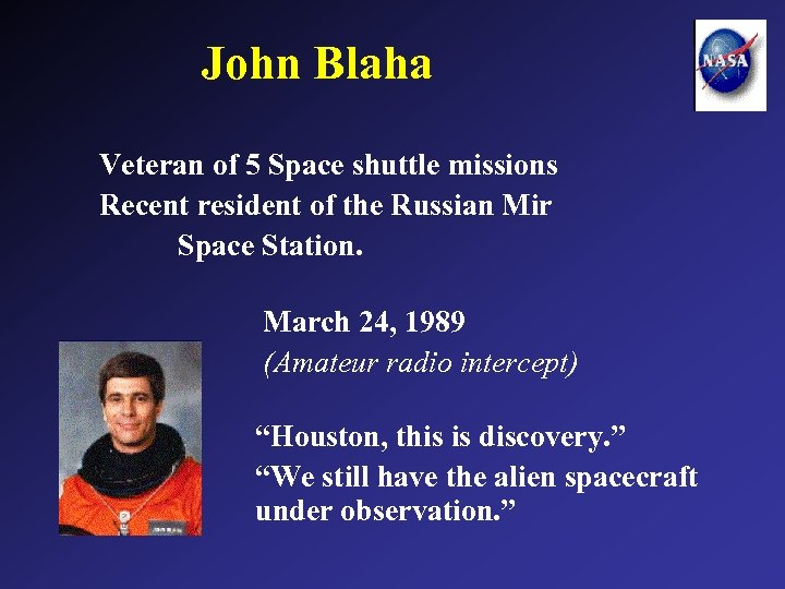 John Blaha Veteran of 5 Space shuttle missions Recent resident of the Russian Mir