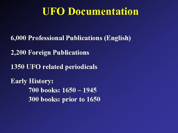 UFO Documentation 6, 000 Professional Publications (English) 2, 200 Foreign Publications 1350 UFO related