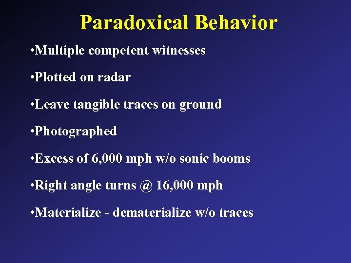 Paradoxical Behavior • Multiple competent witnesses • Plotted on radar • Leave tangible traces