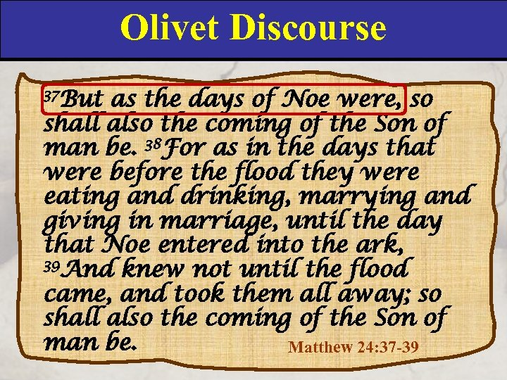 Olivet Discourse 37 But as the days of Noe were, so shall also the