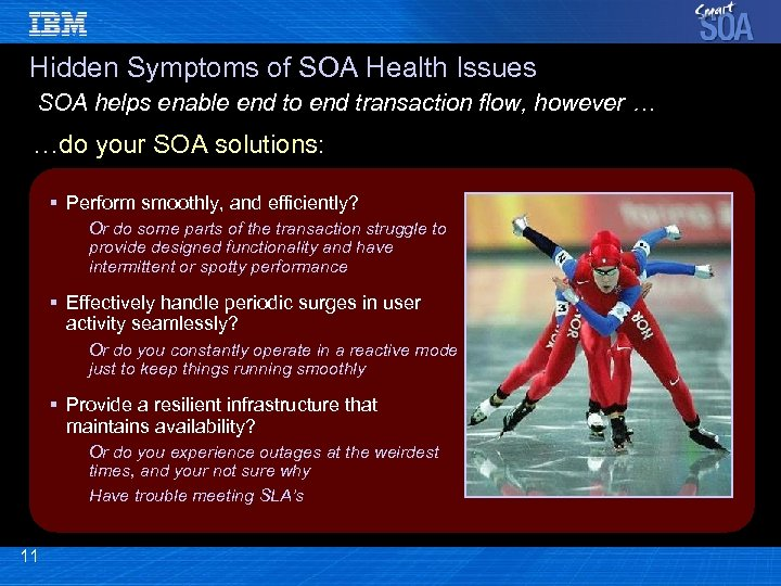 Hidden Symptoms of SOA Health Issues SOA helps enable end to end transaction flow,