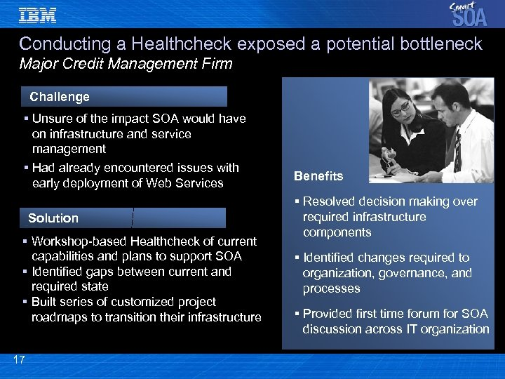 Conducting a Healthcheck exposed a potential bottleneck Major Credit Management Firm Challenge § Unsure