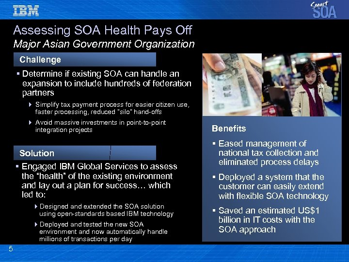 Assessing SOA Health Pays Off Major Asian Government Organization Challenge § Determine if existing