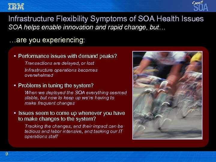 Infrastructure Flexibility Symptoms of SOA Health Issues SOA helps enable innovation and rapid change,